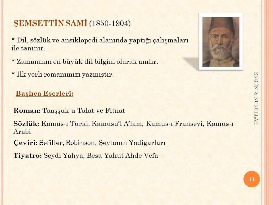 ŞEMSETTİN SAMİ (1850-1904) * Dil, sözlük ve ansiklopedi alanında yaptığı çalışmaları ile tanınır. * Zamanının en büyük dil bilgini olarak anılır.