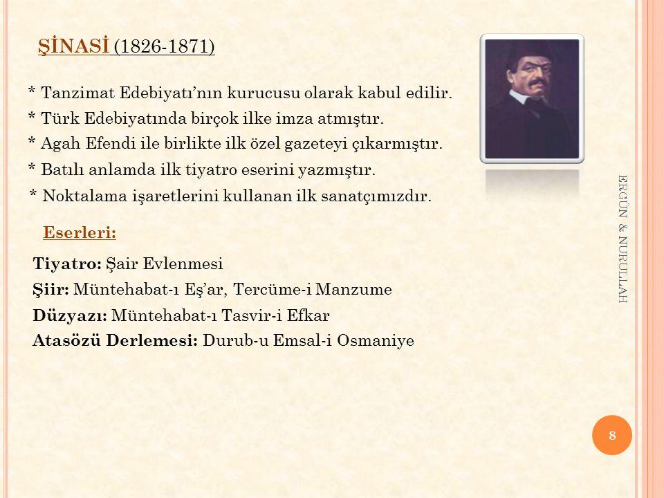 ŞİNASİ (1826-1871) * Tanzimat Edebiyatı'nın kurucusu olarak kabul edilir. * Türk Edebiyatında birçok ilke imza atmıştır.