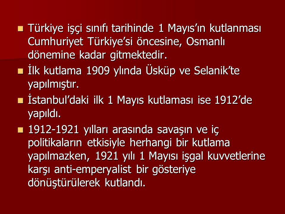 Türkiye işçi sınıfı tarihinde 1 Mayıs'ın kutlanması Cumhuriyet Türkiye'si öncesine, Osmanlı dönemine kadar gitmektedir.