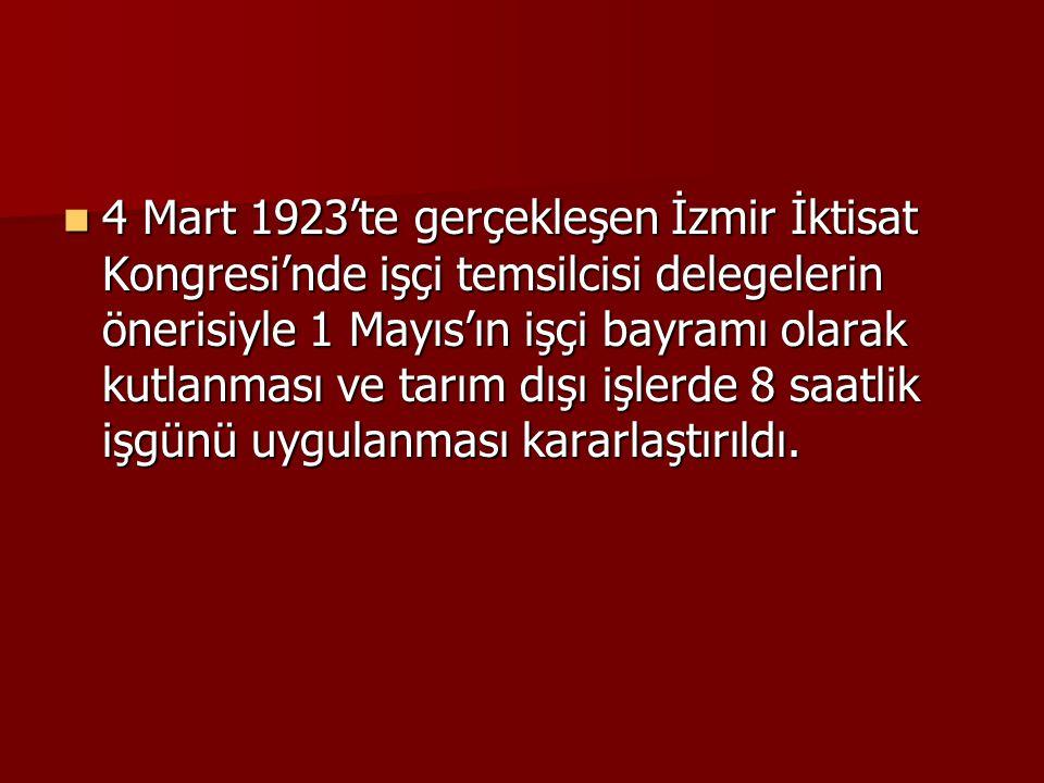 4 Mart 1923'te gerçekleşen İzmir İktisat Kongresi'nde işçi temsilcisi delegelerin önerisiyle 1 Mayıs'ın işçi bayramı olarak kutlanması ve tarım dışı işlerde 8 saatlik işgünü uygulanması kararlaştırıldı.