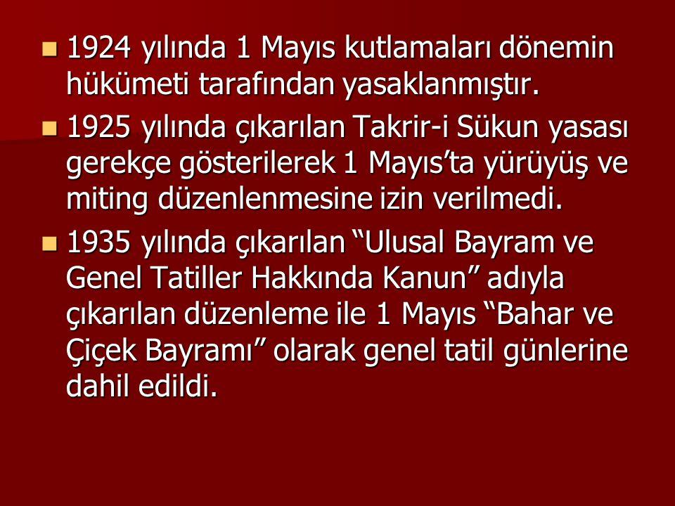 1924 yılında 1 Mayıs kutlamaları dönemin hükümeti tarafından yasaklanmıştır.
