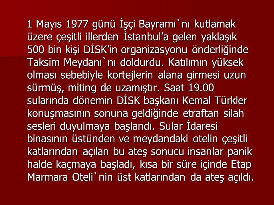 1 Mayıs 1977 günü İşçi Bayramı`nı kutlamak üzere çeşitli illerden İstanbul'a gelen yaklaşık 500 bin kişi DİSK'in organizasyonu önderliğinde Taksim Meydanı`nı doldurdu.