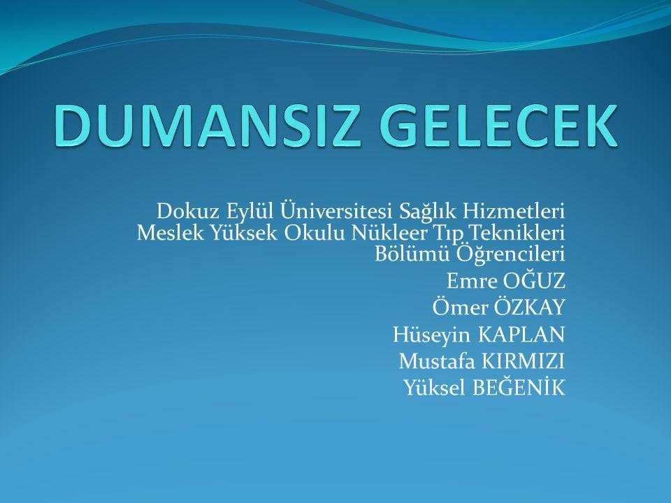 DUMANSIZ GELECEK Dokuz Eylül Üniversitesi Sağlık Hizmetleri Meslek Yüksek Okulu Nükleer Tıp Teknikleri Bölümü Öğrencileri.