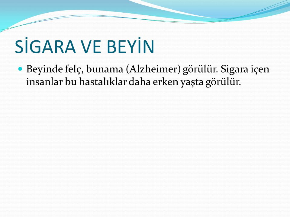 SİGARA VE BEYİN Beyinde felç, bunama (Alzheimer) görülür.