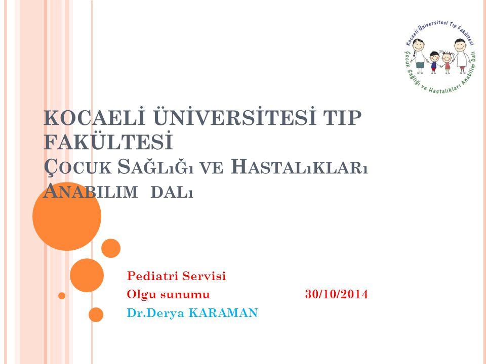 Pediatri Servisi Olgu sunumu 30/10/2014 Dr.Derya KARAMAN