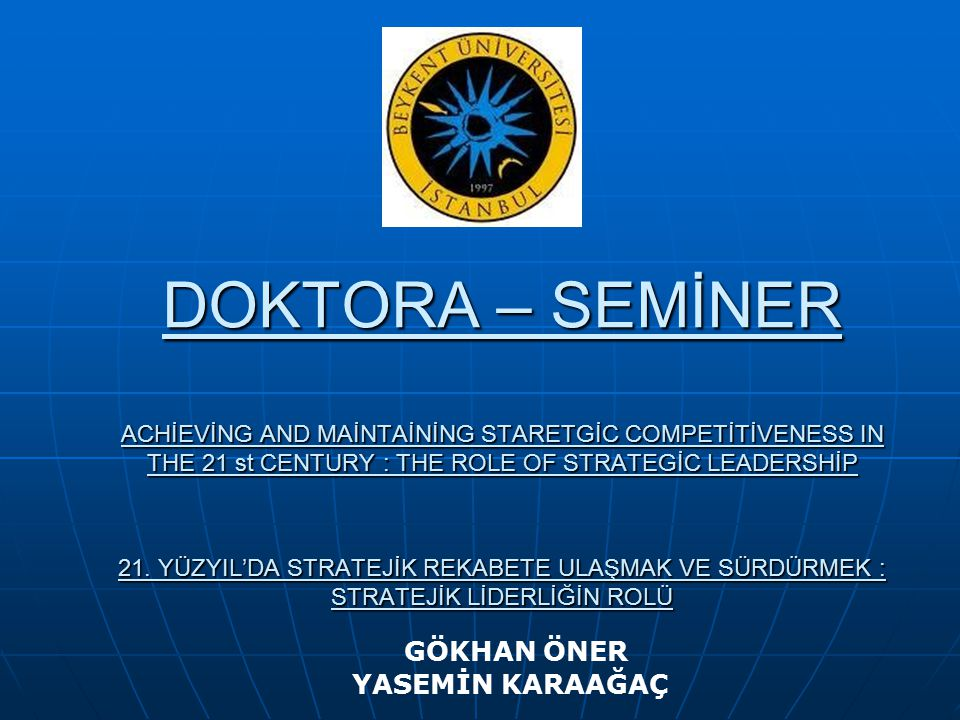 DOKTORA – SEMİNER ACHİEVİNG AND MAİNTAİNİNG STARETGİC COMPETİTİVENESS IN THE 21 st CENTURY : THE ROLE OF STRATEGİC LEADERSHİP 21. YÜZYIL'DA STRATEJİK REKABETE ULAŞMAK VE SÜRDÜRMEK : STRATEJİK LİDERLİĞİN ROLÜ