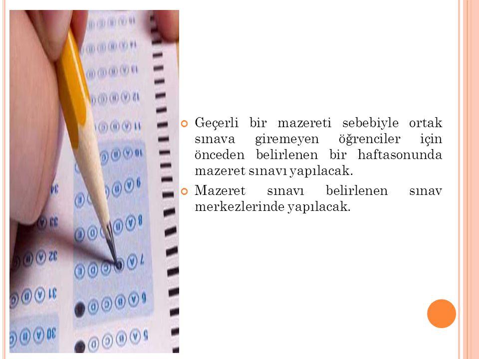 Geçerli bir mazereti sebebiyle ortak sınava giremeyen öğrenciler için önceden belirlenen bir haftasonunda mazeret sınavı yapılacak.