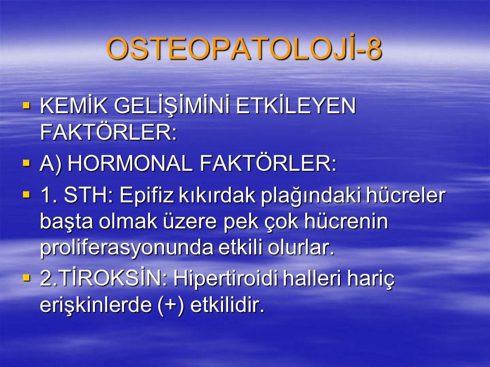 OSTEOPATOLOJİ-8 KEMİK GELİŞİMİNİ ETKİLEYEN FAKTÖRLER: