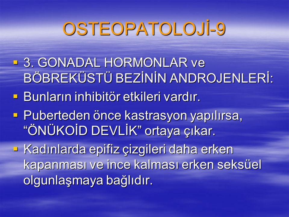 OSTEOPATOLOJİ-9 3. GONADAL HORMONLAR ve BÖBREKÜSTÜ BEZİNİN ANDROJENLERİ: Bunların inhibitör etkileri vardır.