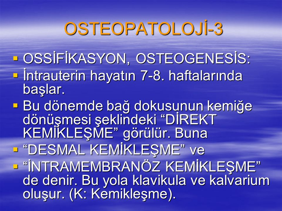 OSTEOPATOLOJİ-3 OSSİFİKASYON, OSTEOGENESİS: