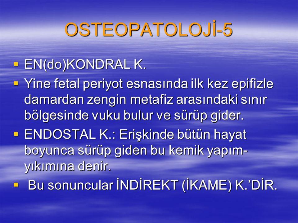 OSTEOPATOLOJİ-5 EN(do)KONDRAL K.