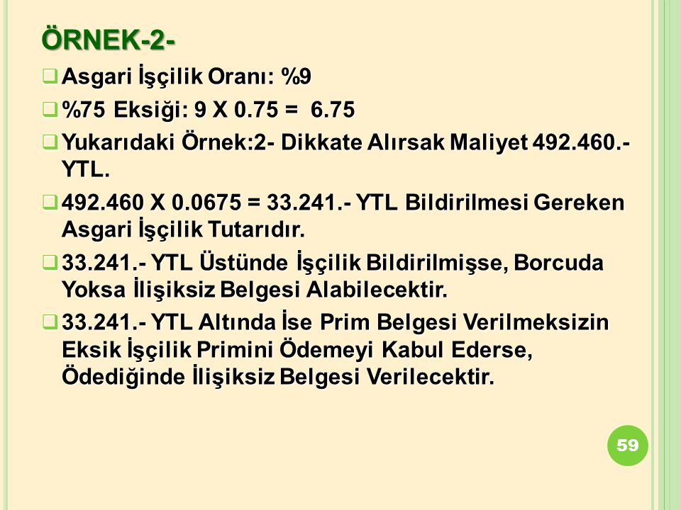ÖRNEK-2- Asgari İşçilik Oranı: %9 %75 Eksiği: 9 X 0.75 = 6.75