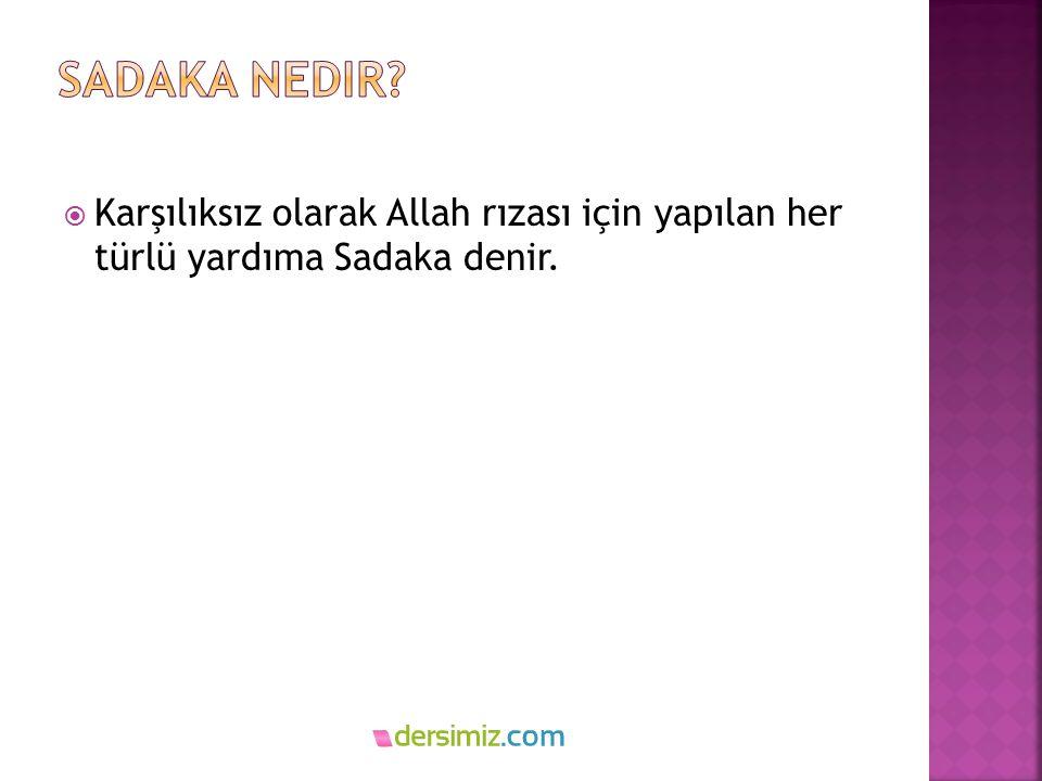 Sadaka nedir Karşılıksız olarak Allah rızası için yapılan her türlü yardıma Sadaka denir.