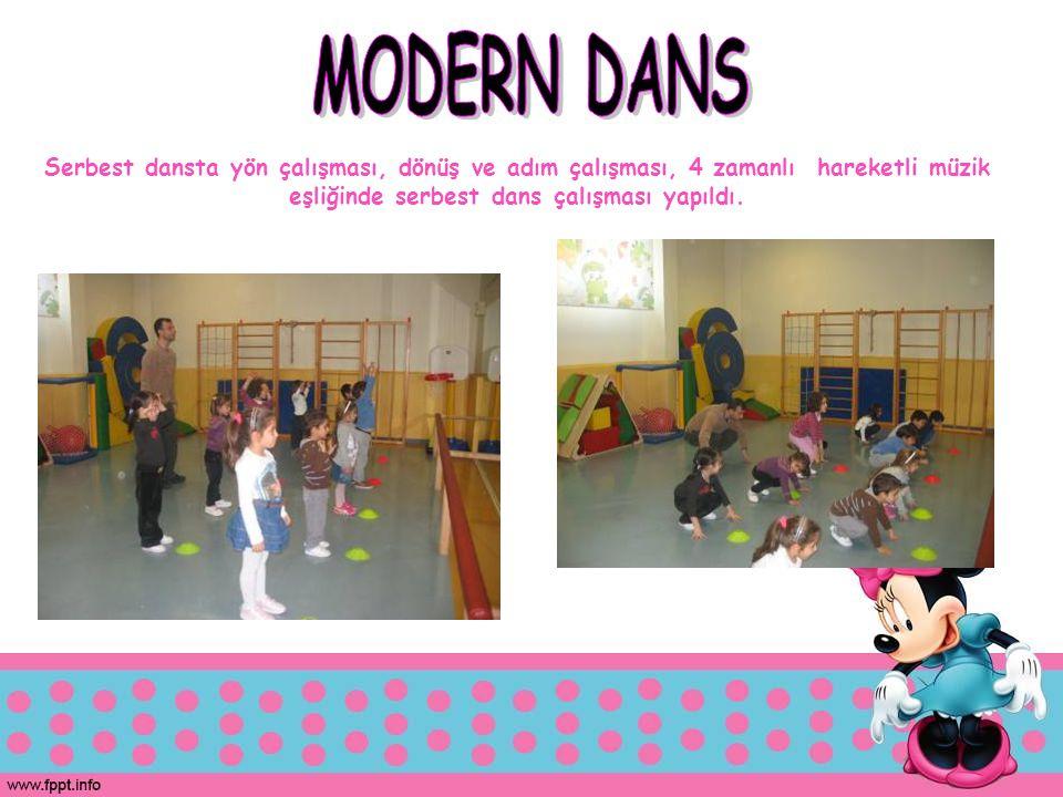 MODERN DANS Serbest dansta yön çalışması, dönüş ve adım çalışması, 4 zamanlı hareketli müzik eşliğinde serbest dans çalışması yapıldı.