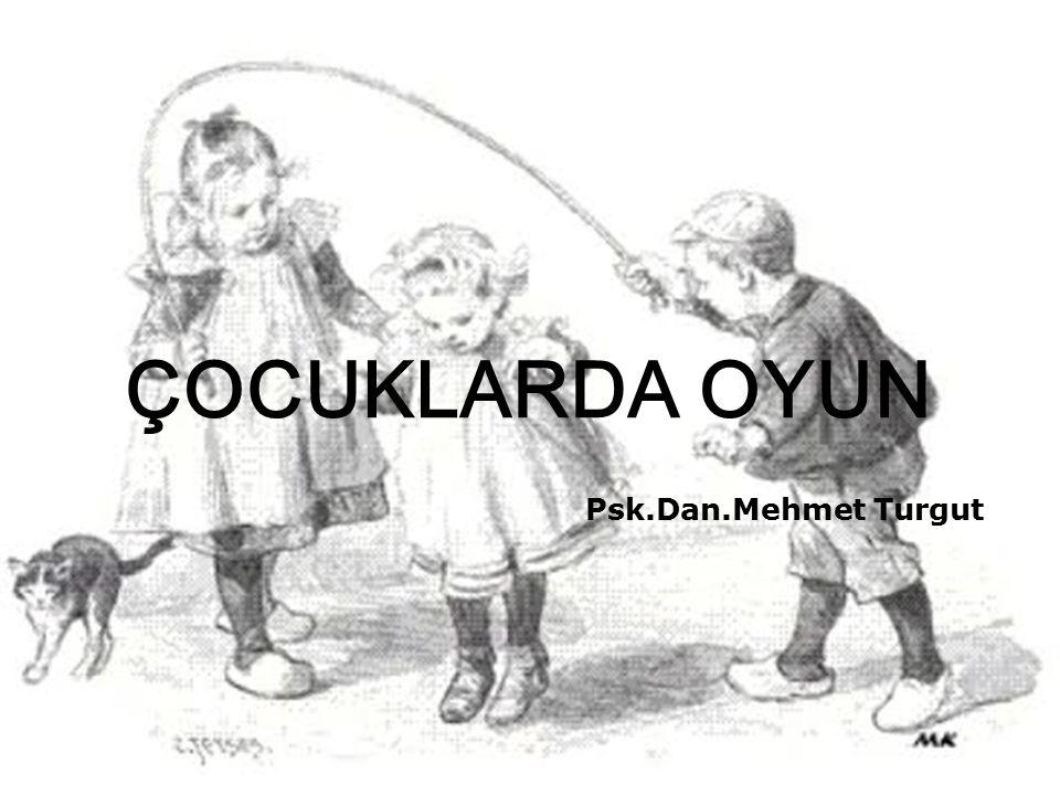 ÇOCUKLARDA OYUN Psk.Dan.Mehmet Turgut