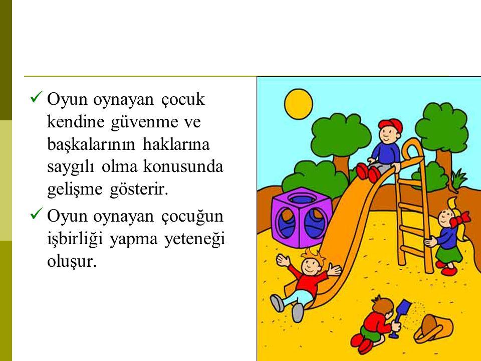 Oyun oynayan çocuk kendine güvenme ve başkalarının haklarına saygılı olma konusunda gelişme gösterir.