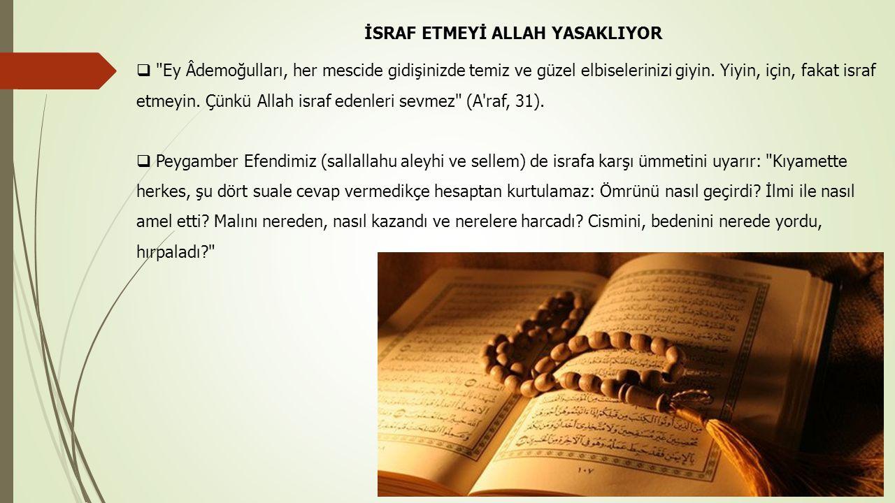 İSRAF ETMEYİ ALLAH YASAKLIYOR