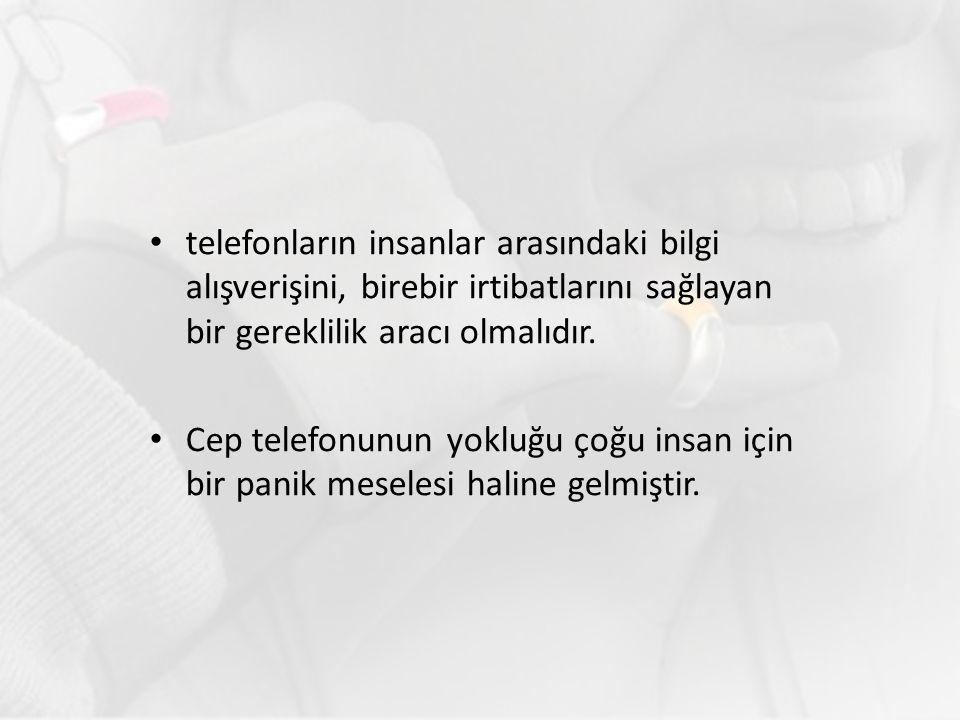 telefonların insanlar arasındaki bilgi alışverişini, birebir irtibatlarını sağlayan bir gereklilik aracı olmalıdır.