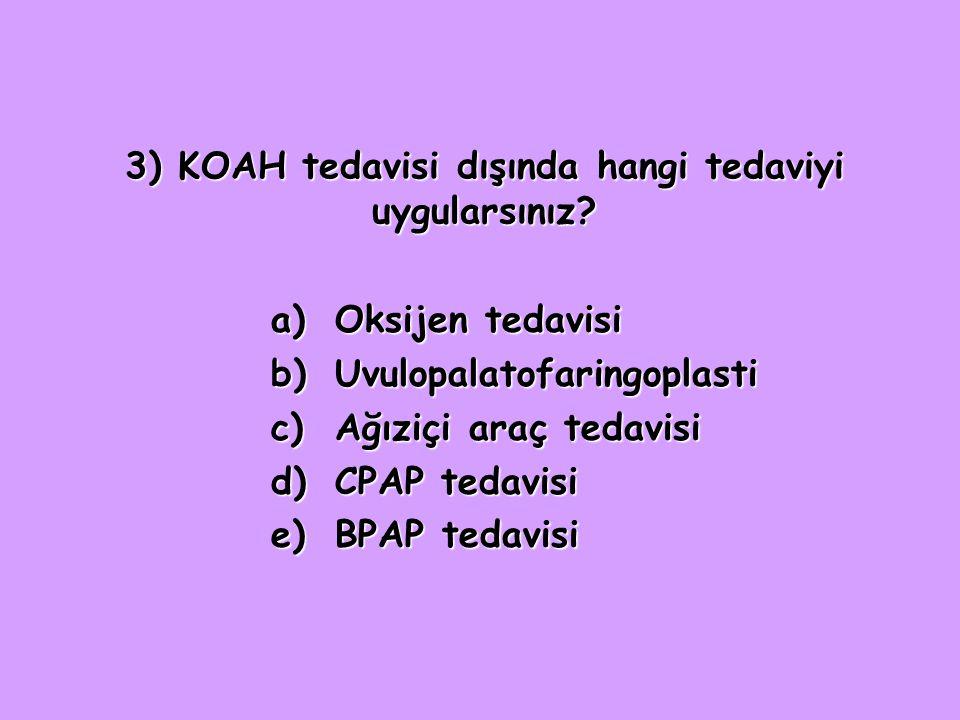 3) KOAH tedavisi dışında hangi tedaviyi uygularsınız