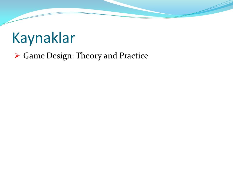 Kaynaklar Game Design: Theory and Practice