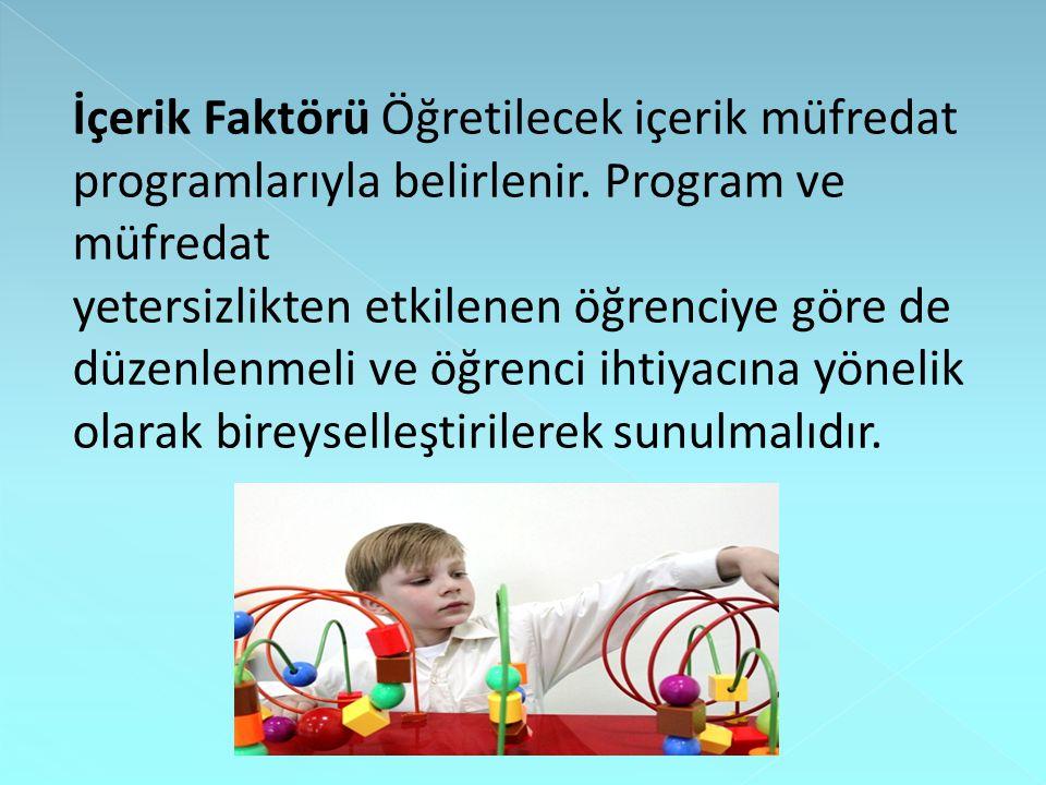İçerik Faktörü Öğretilecek içerik müfredat programlarıyla belirlenir