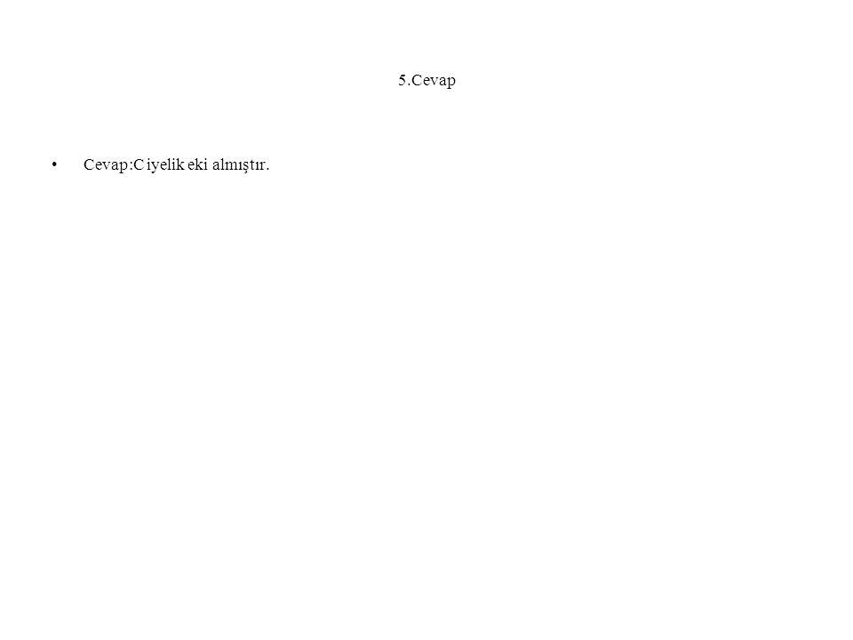 5.Cevap Cevap:C iyelik eki almıştır.