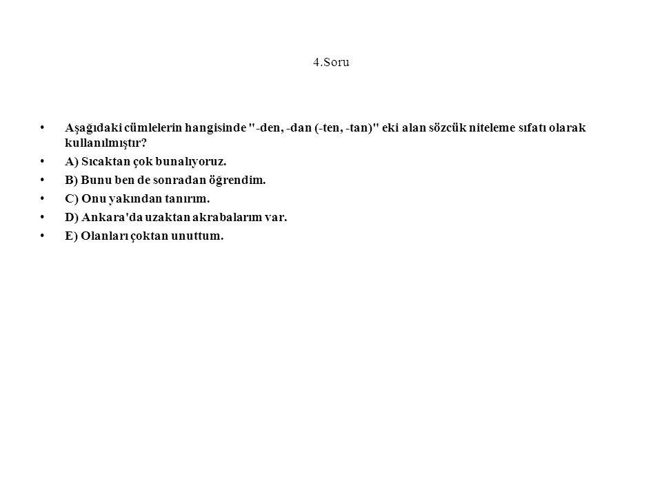 4.Soru Aşağıdaki cümlelerin hangisinde -den, -dan (-ten, -tan) eki alan sözcük niteleme sıfatı olarak kullanılmıştır