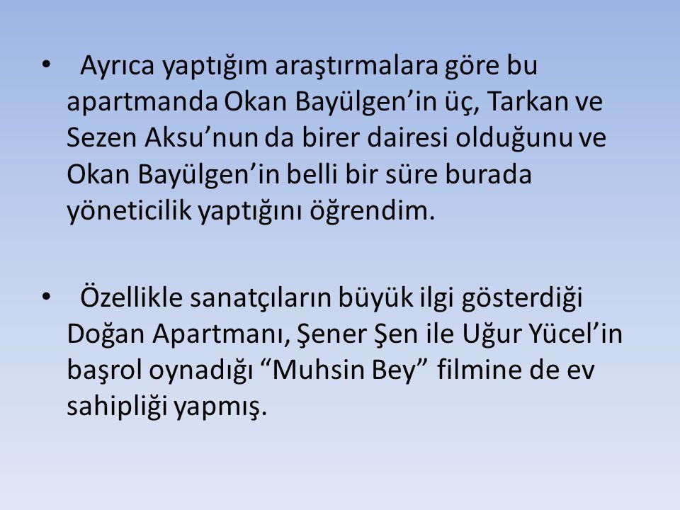 Ayrıca yaptığım araştırmalara göre bu apartmanda Okan Bayülgen'in üç, Tarkan ve Sezen Aksu'nun da birer dairesi olduğunu ve Okan Bayülgen'in belli bir süre burada yöneticilik yaptığını öğrendim.