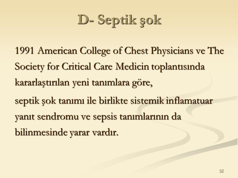 D- Septik şok 1991 American College of Chest Physicians ve The Society for Critical Care Medicin toplantısında kararlaştırılan yeni tanımlara göre,