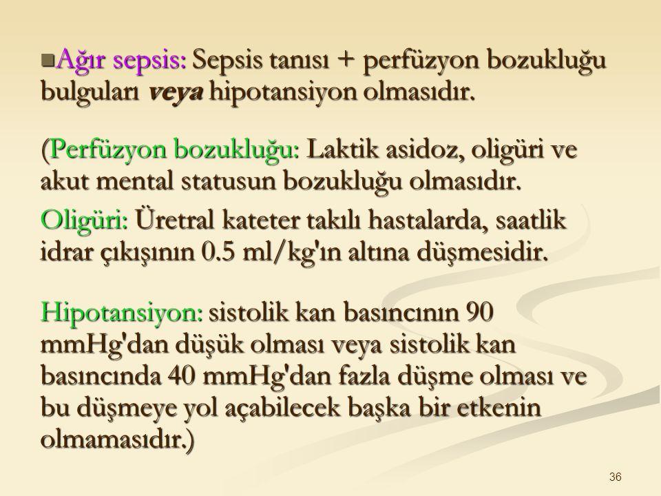 Ağır sepsis: Sepsis tanısı + perfüzyon bozukluğu bulguları veya hipotansiyon olmasıdır.