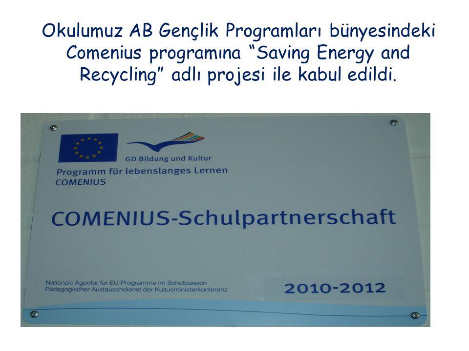 Okulumuz AB Gençlik Programları bünyesindeki Comenius programına Saving Energy and Recycling adlı projesi ile kabul edildi.