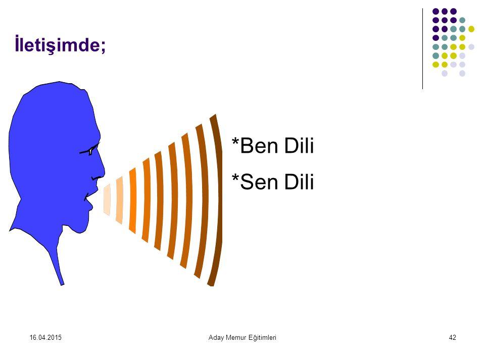 İletişimde; *Ben Dili *Sen Dili 13.04.2017 Aday Memur Eğitimleri
