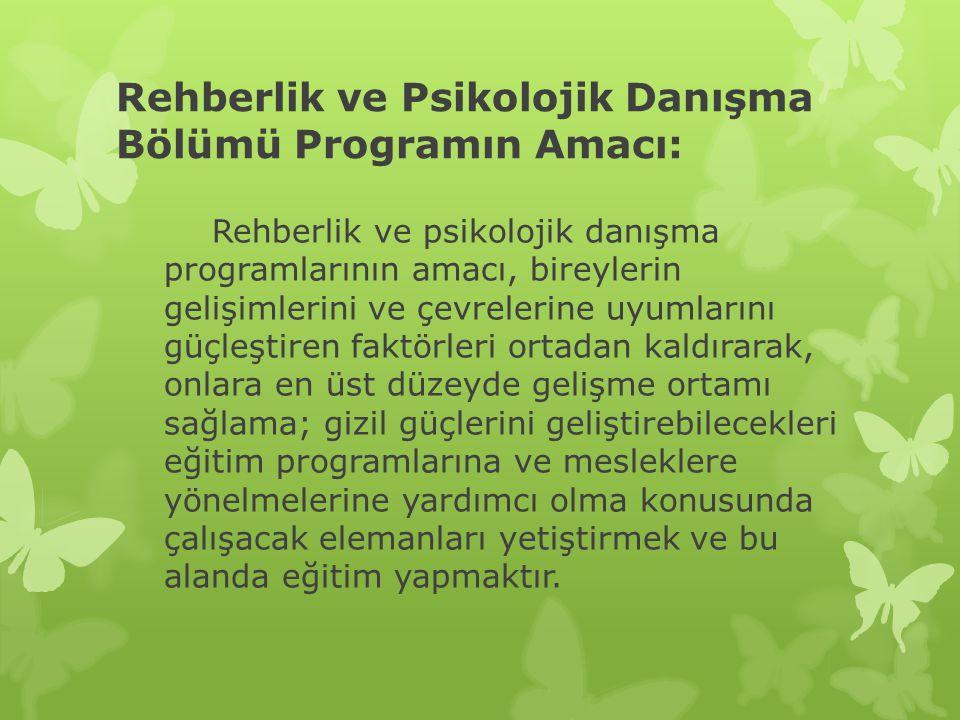 Rehberlik ve Psikolojik Danışma Bölümü Programın Amacı: