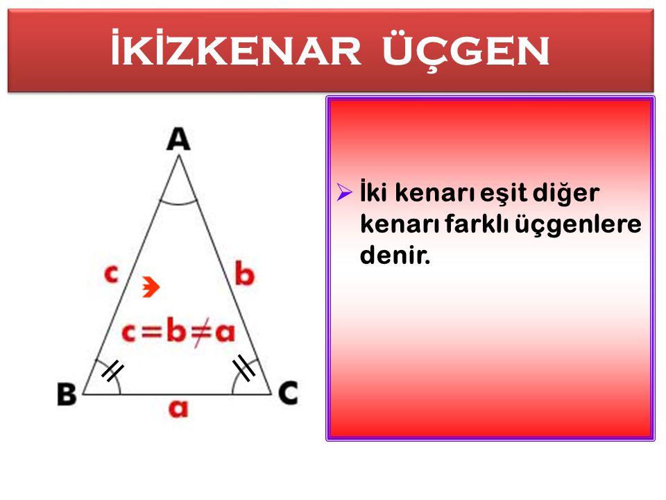 İKİZKENAR ÜÇGEN İki kenarı eşit diğer kenarı farklı üçgenlere denir.