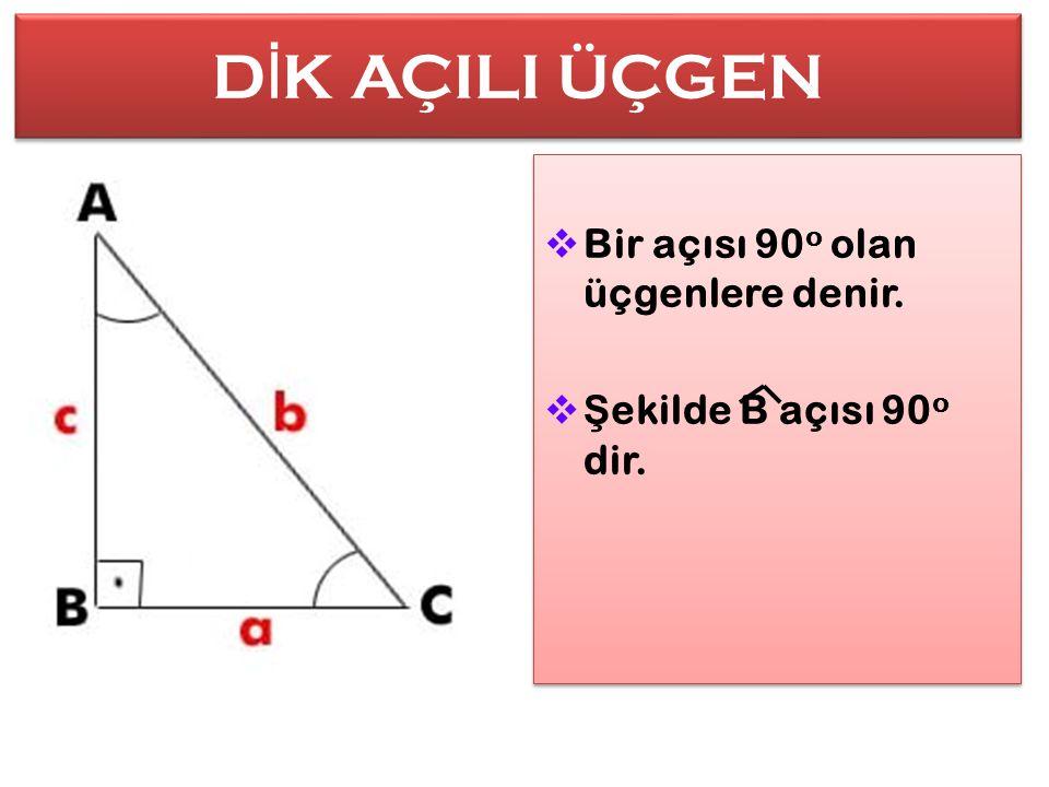 DİK AÇILI ÜÇGEN Bir açısı 90o olan üçgenlere denir.
