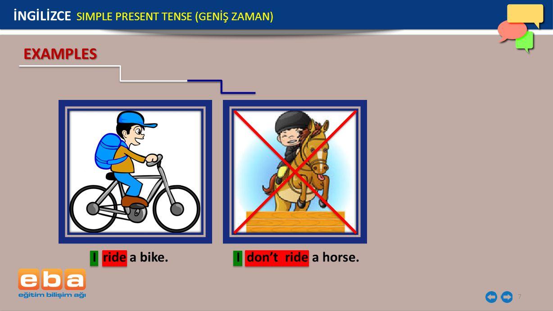 EXAMPLES İNGİLİZCE SIMPLE PRESENT TENSE (GENİŞ ZAMAN) I ride a bike.