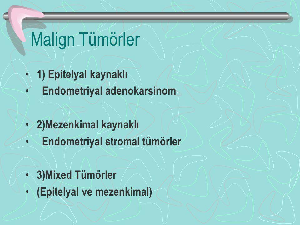 Malign Tümörler 1) Epitelyal kaynaklı Endometriyal adenokarsinom