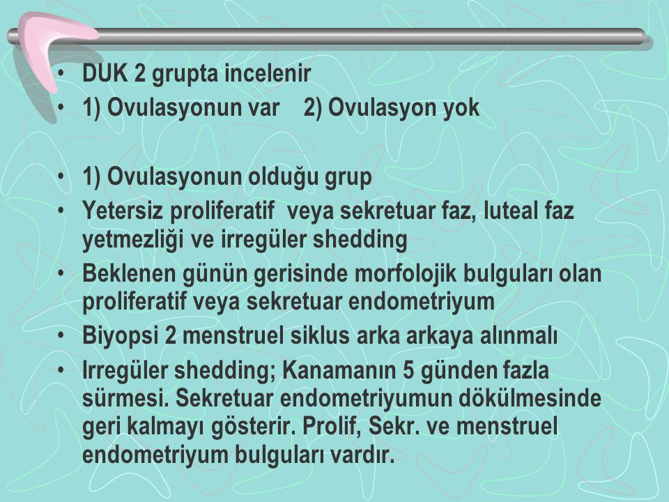 DUK 2 grupta incelenir 1) Ovulasyonun var 2) Ovulasyon yok. 1) Ovulasyonun olduğu grup.