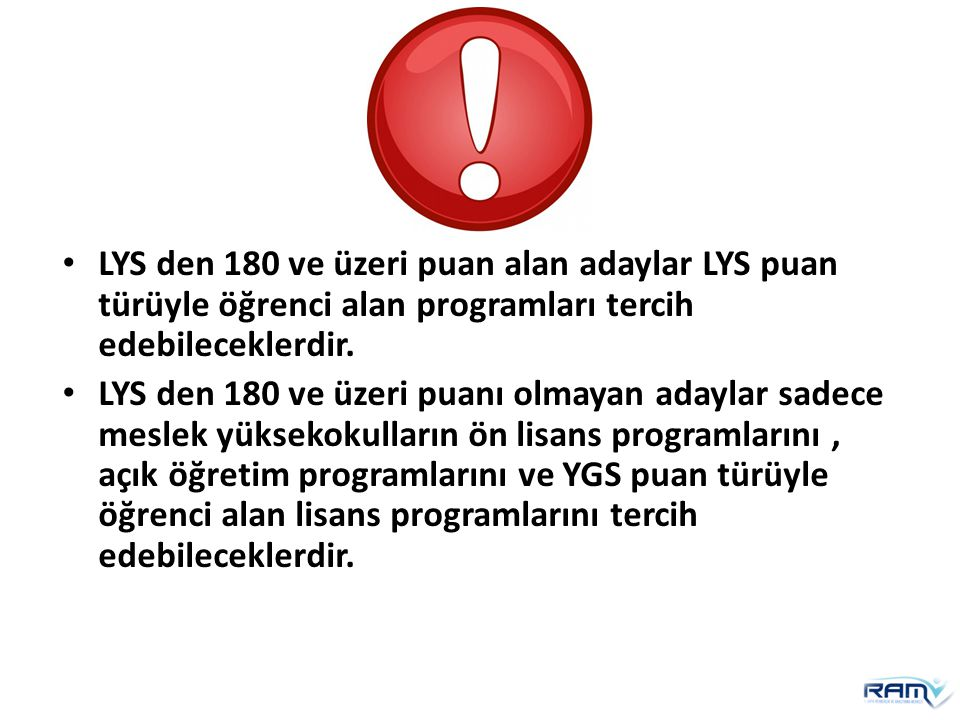 LYS den 180 ve üzeri puan alan adaylar LYS puan türüyle öğrenci alan programları tercih edebileceklerdir.