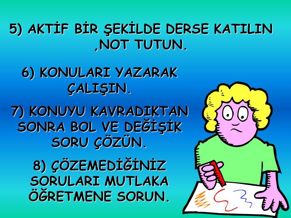 5) AKTİF BİR ŞEKİLDE DERSE KATILIN ,NOT TUTUN.
