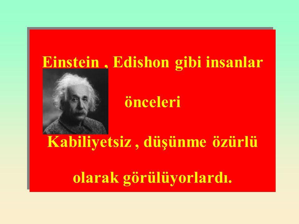 Einstein , Edishon gibi insanlar önceleri