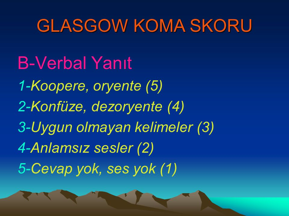 GLASGOW KOMA SKORU B-Verbal Yanıt 1-Koopere, oryente (5)