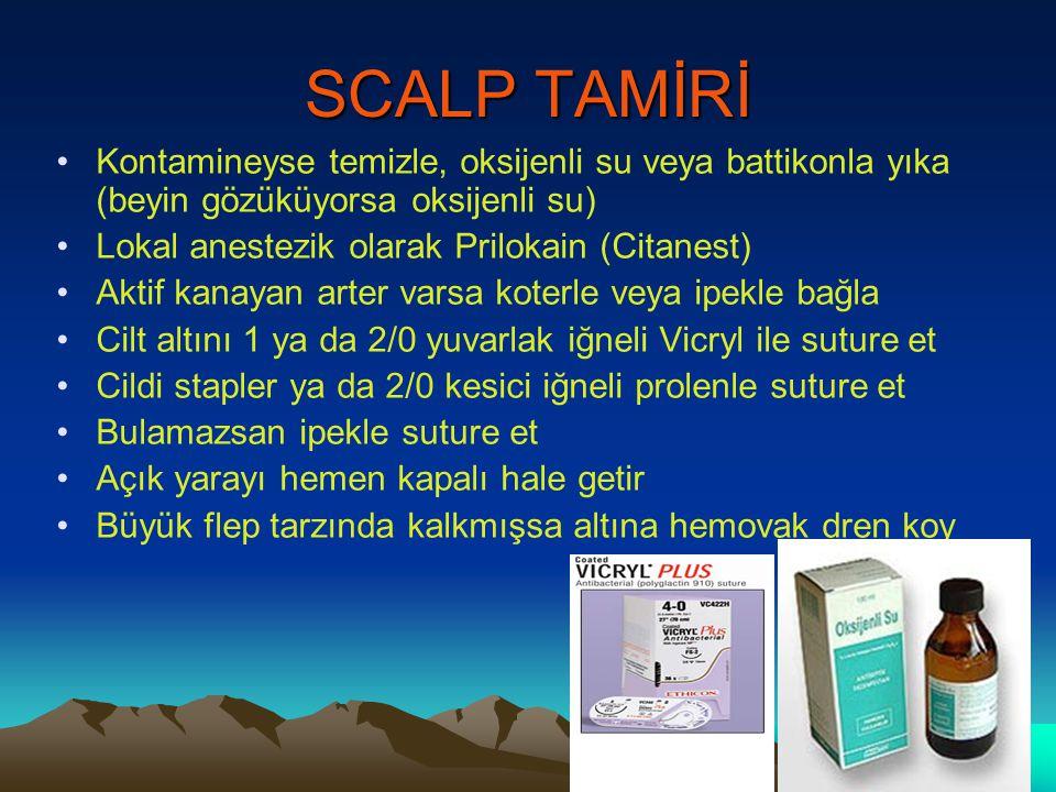 SCALP TAMİRİ Kontamineyse temizle, oksijenli su veya battikonla yıka (beyin gözüküyorsa oksijenli su)