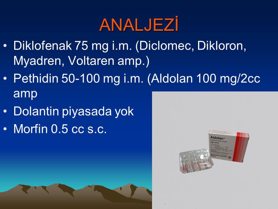 ANALJEZİ Diklofenak 75 mg i.m. (Diclomec, Dikloron, Myadren, Voltaren amp.) Pethidin 50-100 mg i.m. (Aldolan 100 mg/2cc amp.