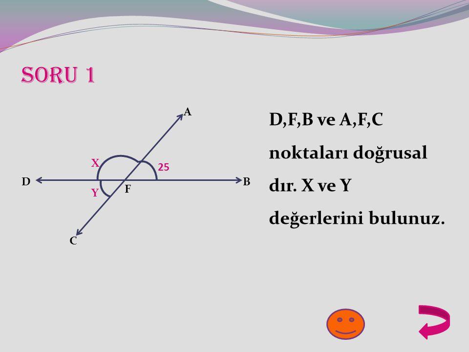 Soru 1 D,F,B ve A,F,C noktaları doğrusal dır. X ve Y değerlerini bulunuz. A X 25 D B F Y C