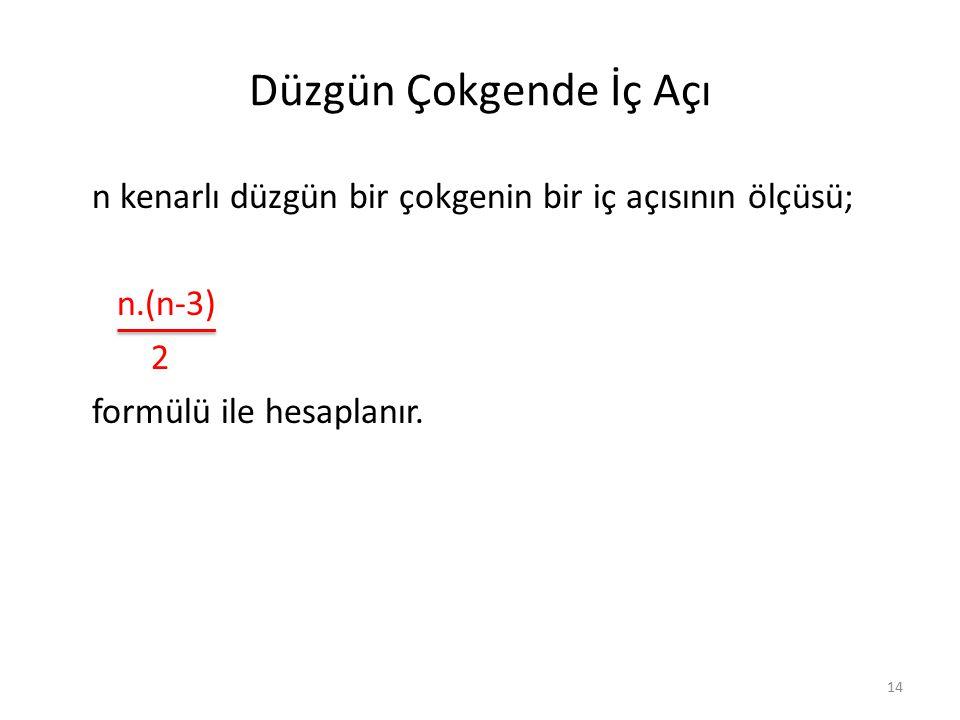Düzgün Çokgende İç Açı n kenarlı düzgün bir çokgenin bir iç açısının ölçüsü; n.(n-3) 2 formülü ile hesaplanır.