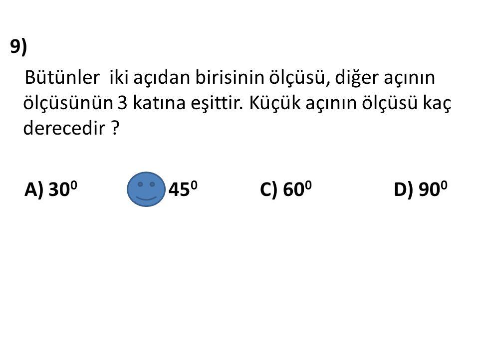 9) Bütünler iki açıdan birisinin ölçüsü, diğer açının ölçüsünün 3 katına eşittir.