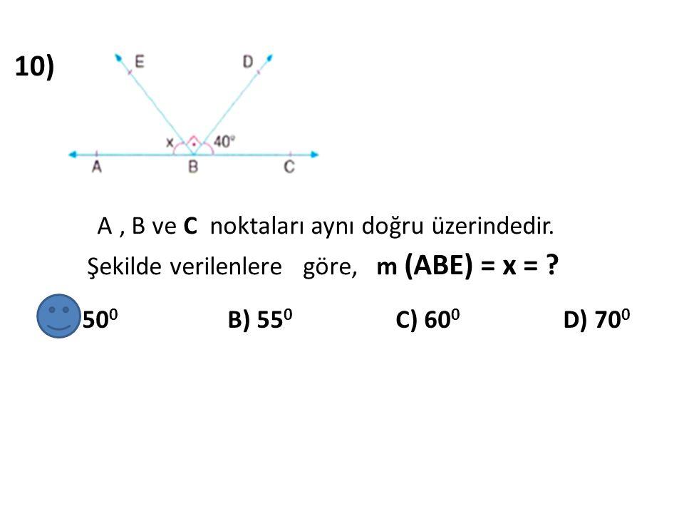 10) A , B ve C noktaları aynı doğru üzerindedir. Şekilde verilenlere göre, m (ABE) = x =