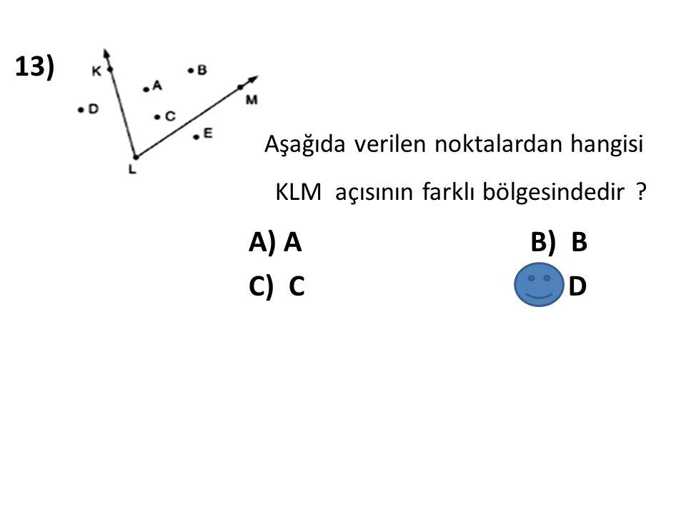 13) A) A B) B C) C D) D Aşağıda verilen noktalardan hangisi