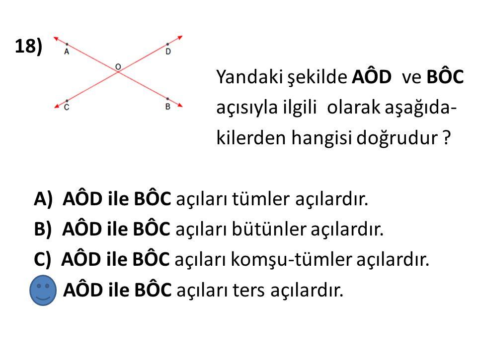 18) Yandaki şekilde AÔD ve BÔC açısıyla ilgili olarak aşağıda- kilerden hangisi doğrudur .
